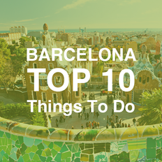 Explore Barcelona Spain with Teenagers Abroad's Top 10 Activities